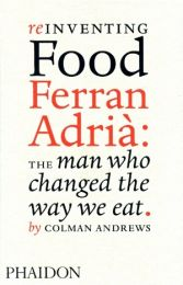 Reinventing Food Ferran Adrià: The Man Who Changed The Way We Eat